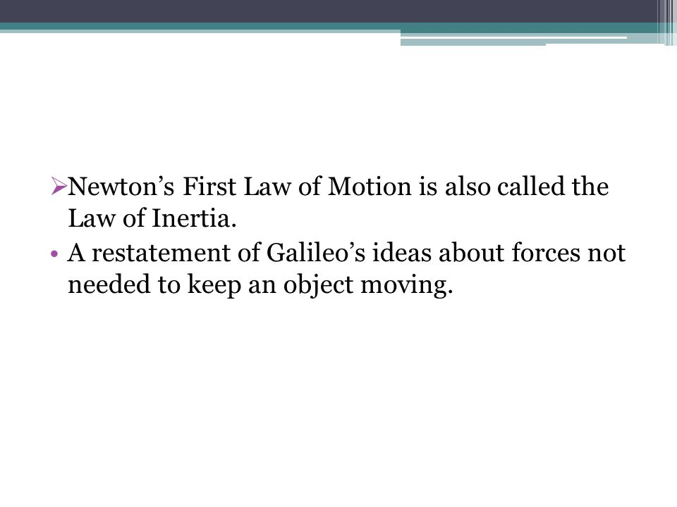 Newtons First Law of Motion is also called the Law of Inertia.