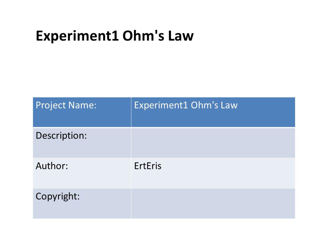 Experiment1 Ohm s Law Project Name:Experiment1 Ohm s Law Description: Author:ErtEris Copyright:
