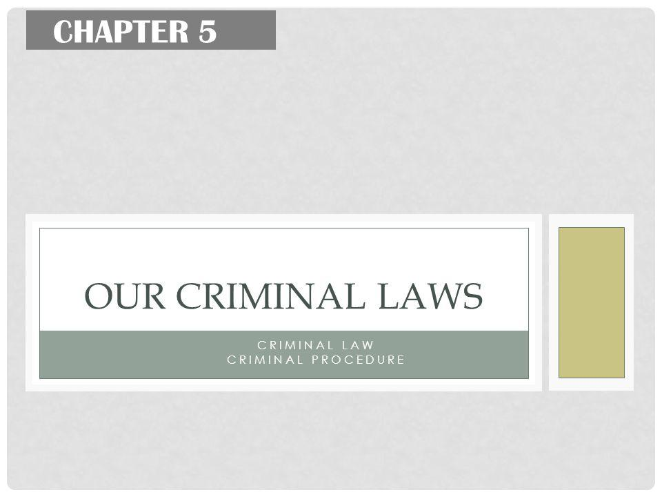 CRIMINAL LAW CRIMINAL PROCEDURE OUR CRIMINAL LAWS CHAPTER 5