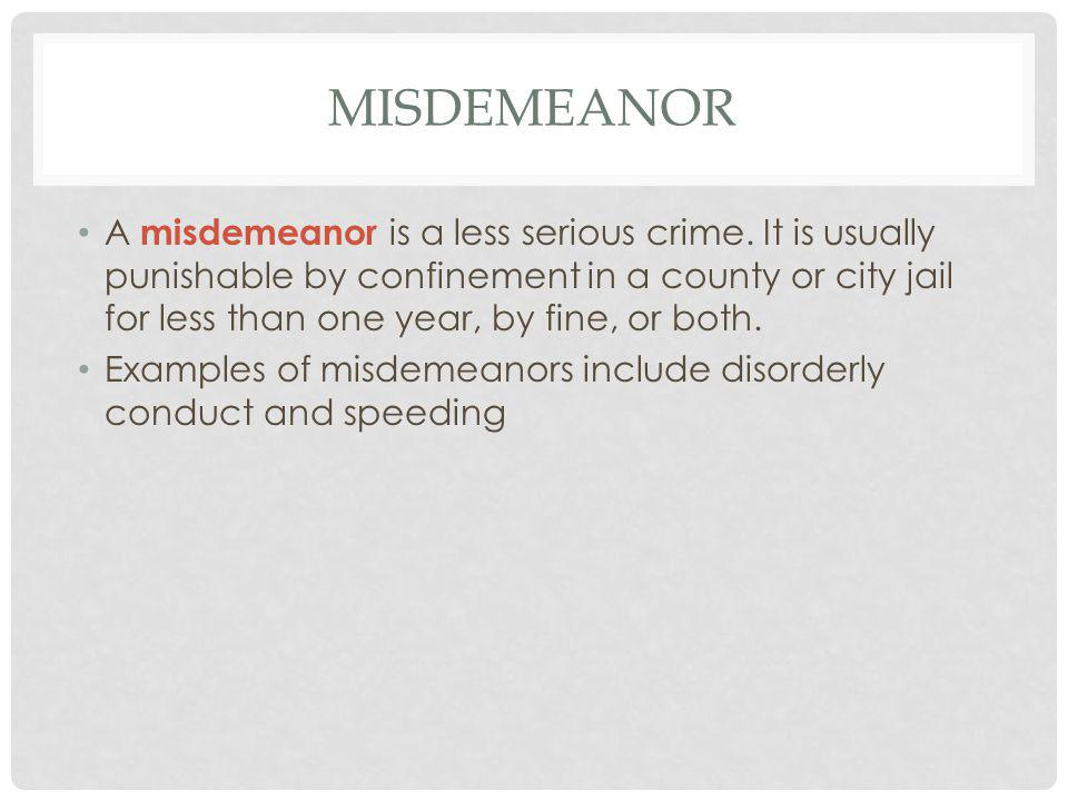 MISDEMEANOR A misdemeanor is a less serious crime.