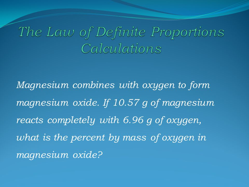 The proportion by mass will always be the same! Percent by mass (%) = mass of element x 100 mass of compound