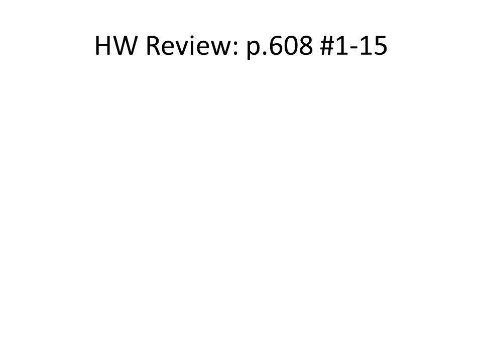 HW Review: p.608 #1-15