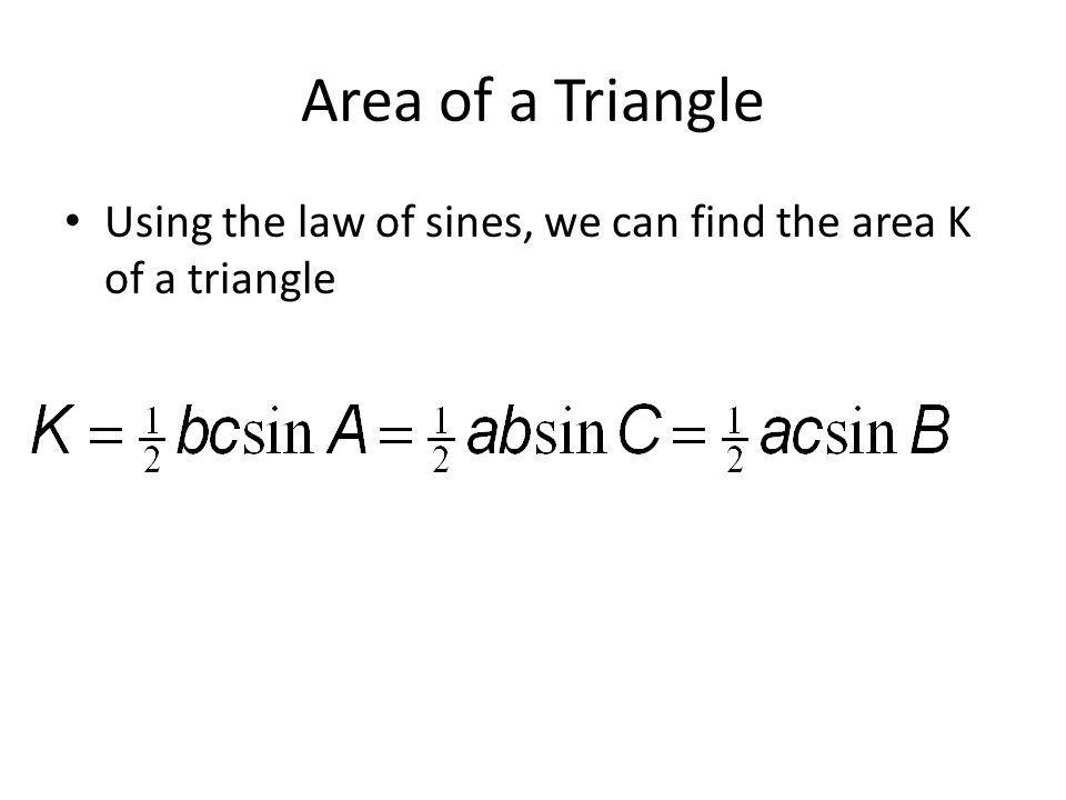 Area of a Triangle Using the law of sines, we can find the area K of a triangle
