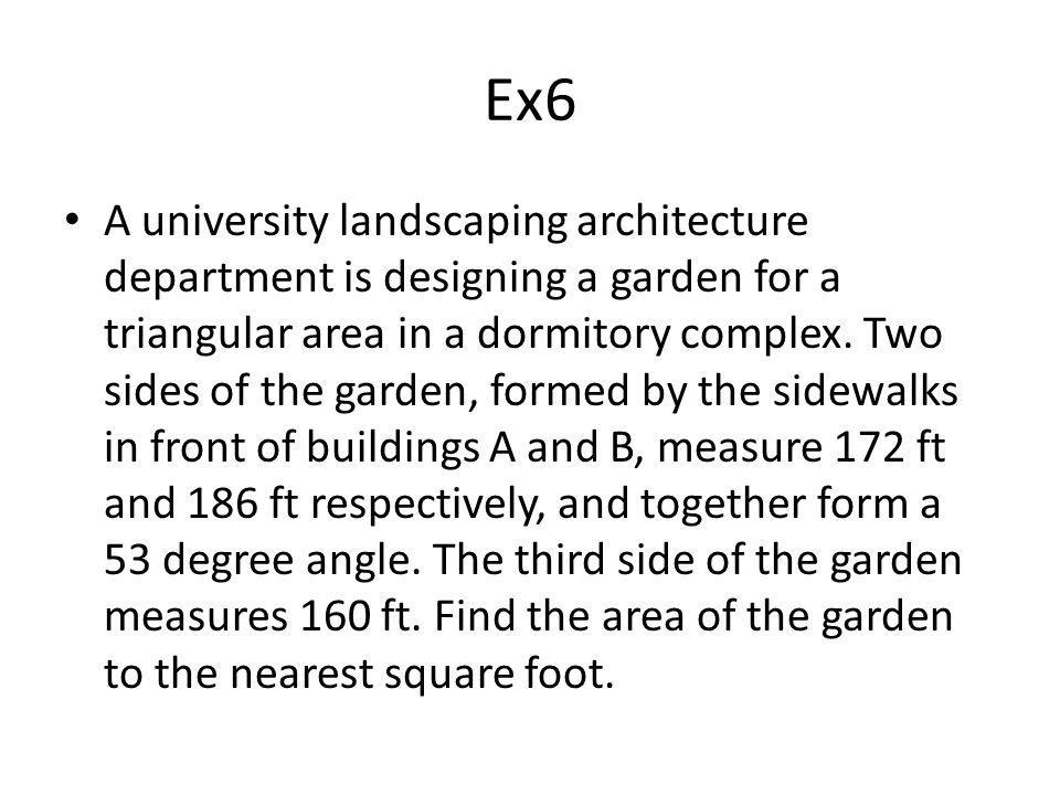 Ex6 A university landscaping architecture department is designing a garden for a triangular area in a dormitory complex.