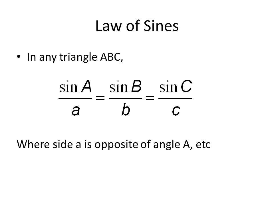 Law of Sines In any triangle ABC, Where side a is opposite of angle A, etc