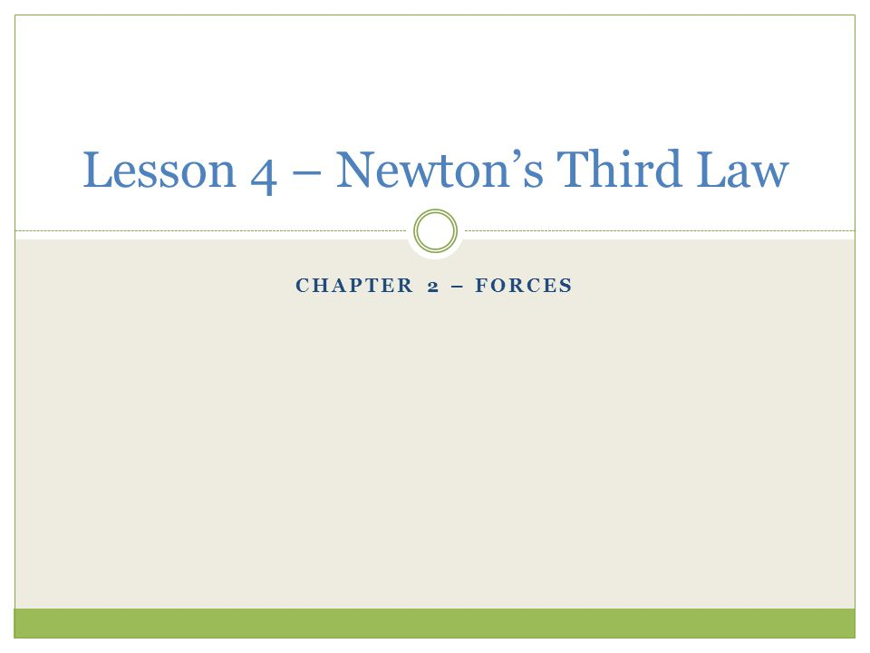 CHAPTER 2 – FORCES Lesson 4 – Newtons Third Law