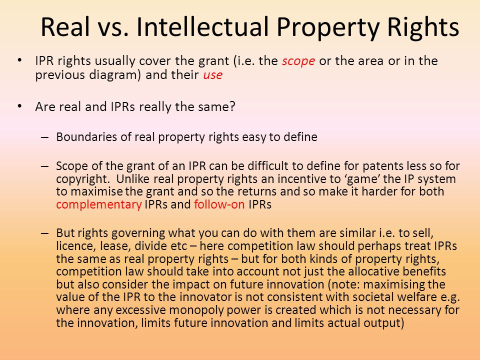 Real vs. Intellectual Property Rights IPR rights usually cover the grant (i.e. the scope or the area or in the previous diagram) and their use Are rea