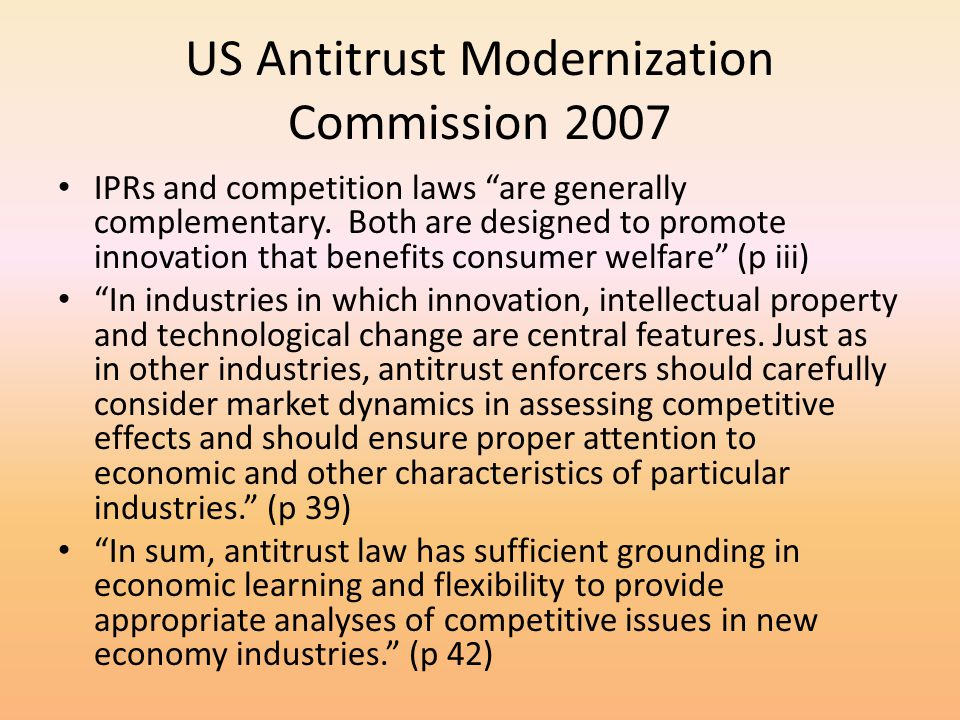 US Antitrust Modernization Commission 2007 IPRs and competition laws are generally complementary. Both are designed to promote innovation that benefit