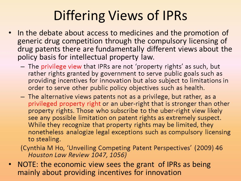 Differing Views of IPRs In the debate about access to medicines and the promotion of generic drug competition through the compulsory licensing of drug