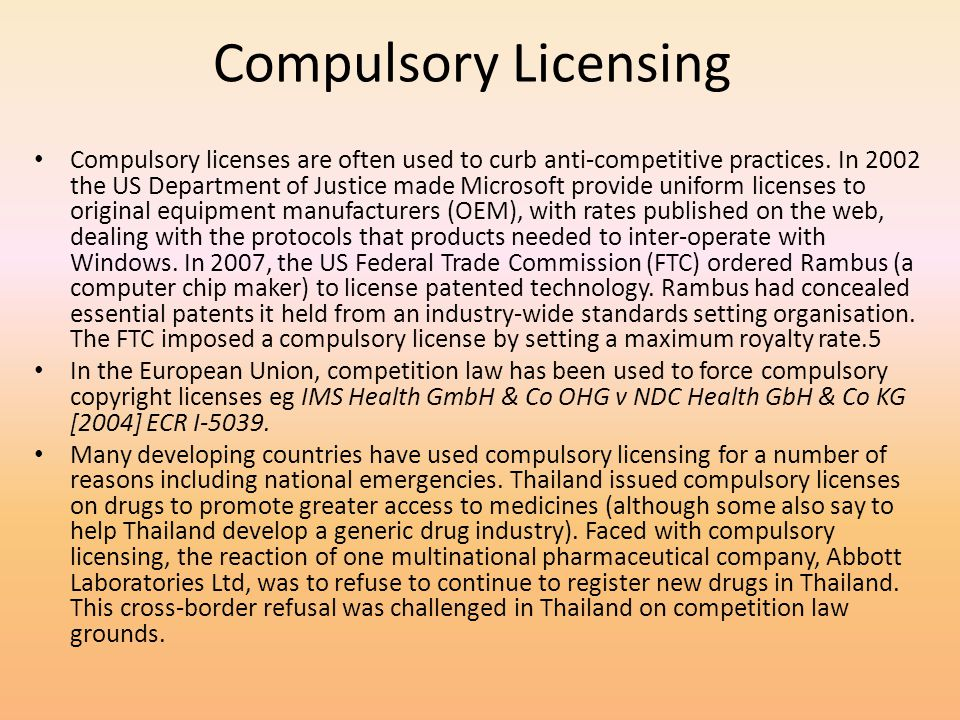 Compulsory Licensing Compulsory licenses are often used to curb anti-competitive practices. In 2002 the US Department of Justice made Microsoft provid