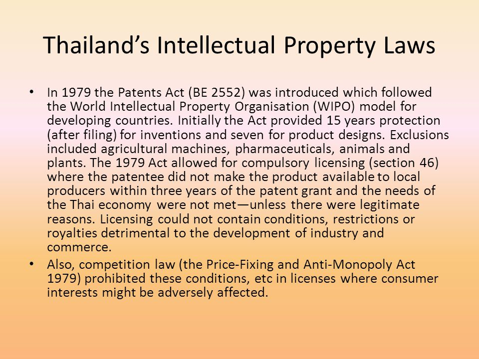 Thailands Intellectual Property Laws In 1979 the Patents Act (BE 2552) was introduced which followed the World Intellectual Property Organisation (WIP