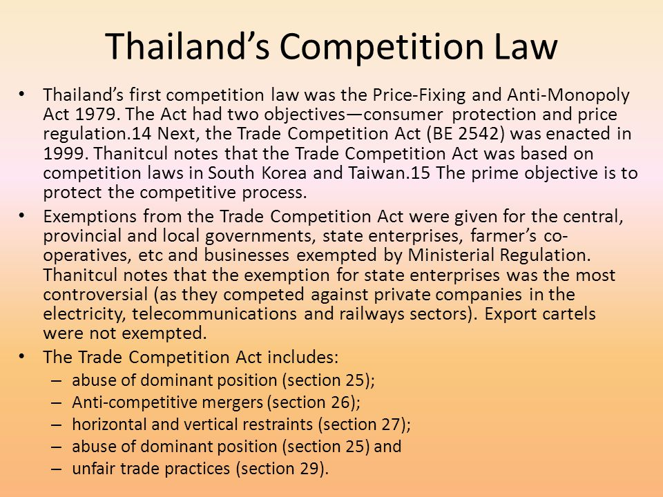 Thailands Competition Law Thailands first competition law was the Price-Fixing and Anti-Monopoly Act 1979. The Act had two objectivesconsumer protecti