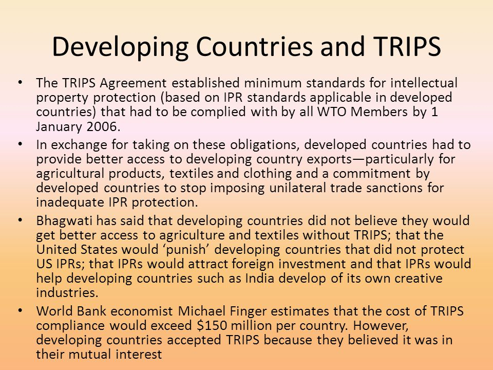 Developing Countries and TRIPS The TRIPS Agreement established minimum standards for intellectual property protection (based on IPR standards applicab
