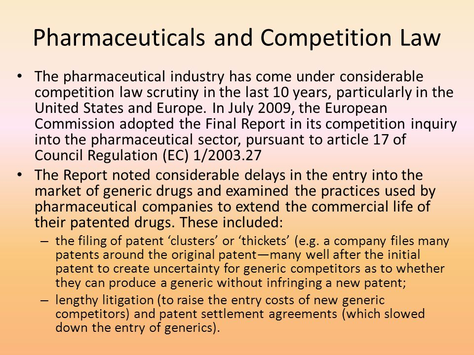 Pharmaceuticals and Competition Law The pharmaceutical industry has come under considerable competition law scrutiny in the last 10 years, particularl