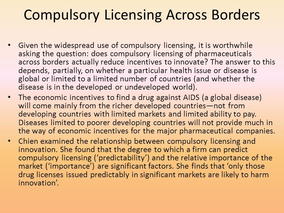 Compulsory Licensing Across Borders Given the widespread use of compulsory licensing, it is worthwhile asking the question: does compulsory licensing