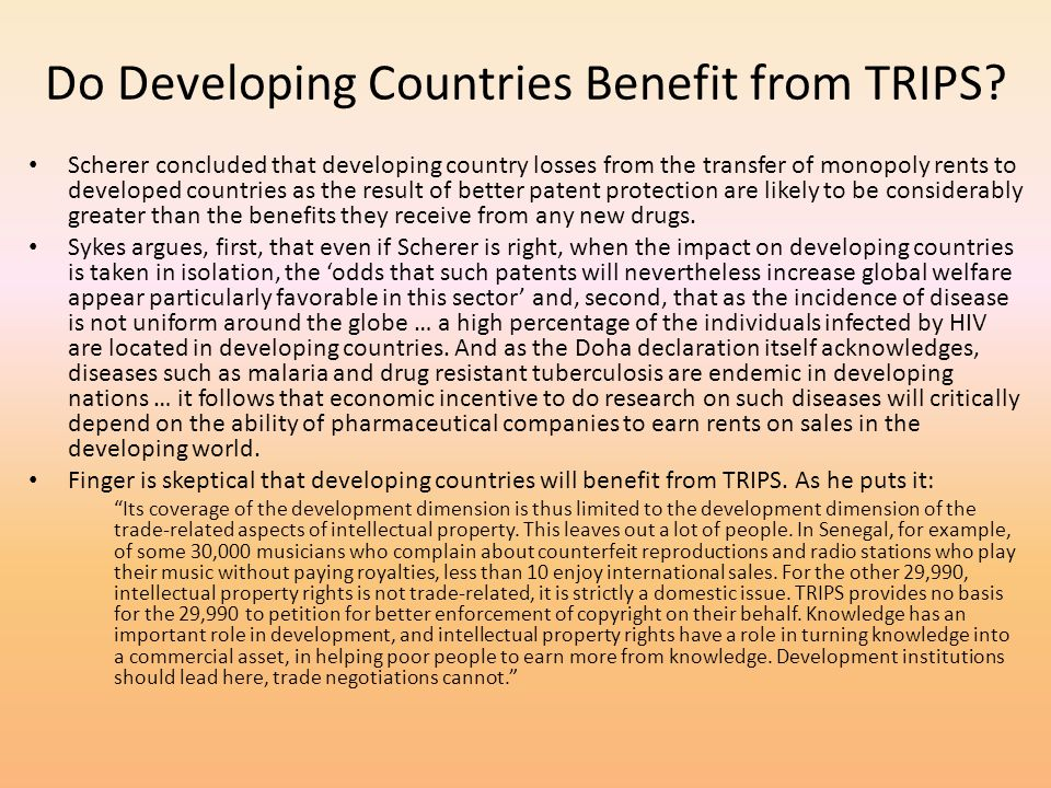 Do Developing Countries Benefit from TRIPS? Scherer concluded that developing country losses from the transfer of monopoly rents to developed countrie