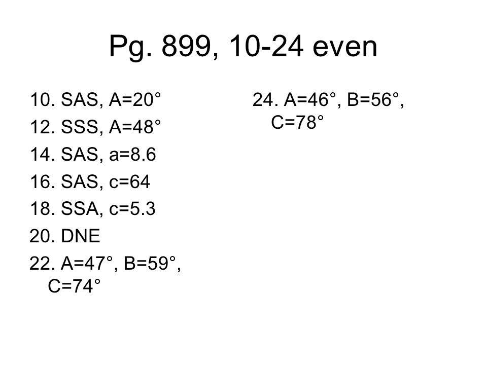 Pg.899, 10-24 even 10. SAS, A=20° 12. SSS, A=48° 14.