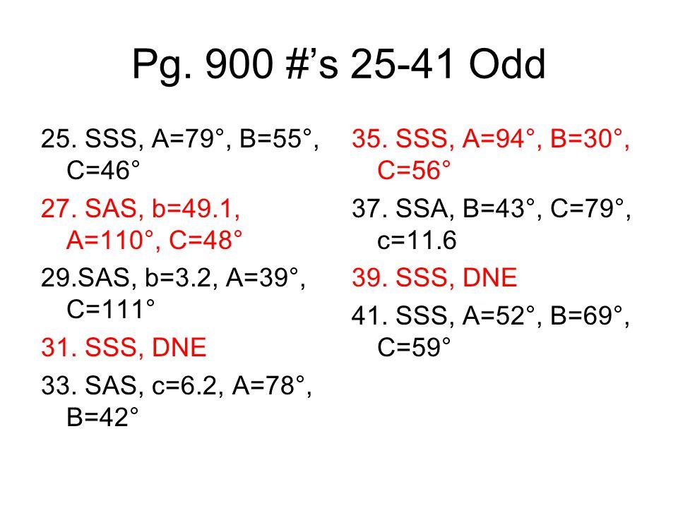 Pg.900 #s 25-41 Odd 25. SSS, A=79°, B=55°, C=46° 27.