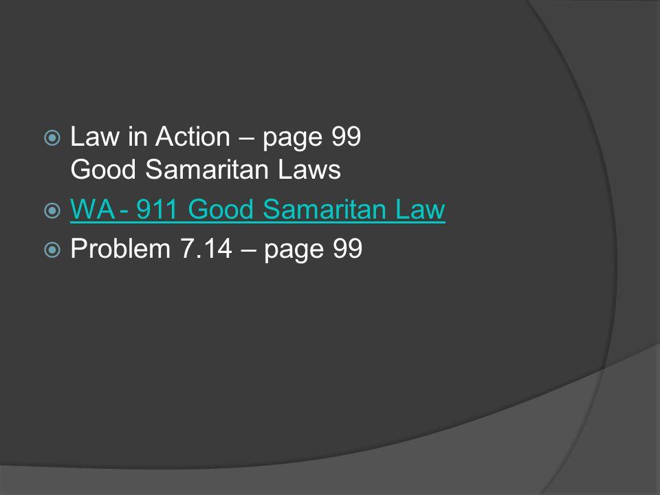 Law in Action – page 99 Good Samaritan Laws WA - 911 Good Samaritan Law Problem 7.14 – page 99