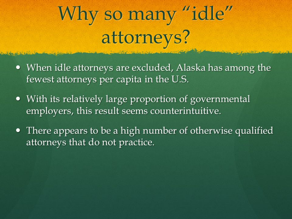 Why so many idle attorneys.