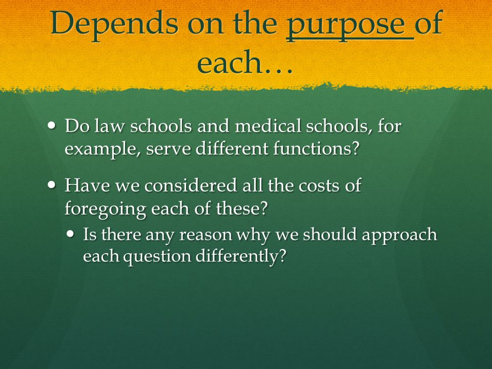 Depends on the purpose of each… Do law schools and medical schools, for example, serve different functions.