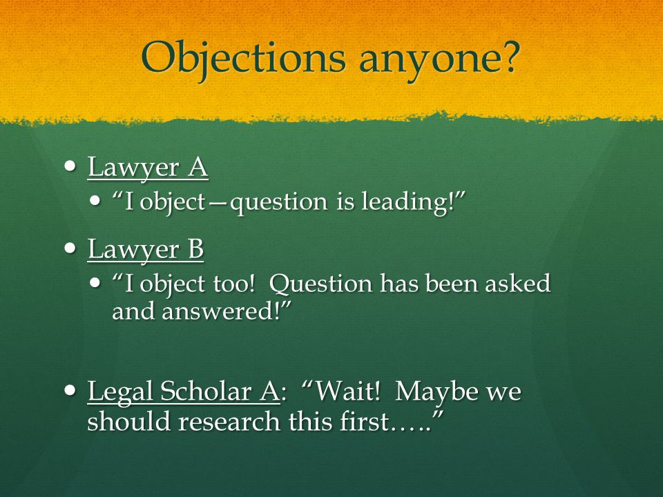 Objections anyone. Lawyer A Lawyer A I objectquestion is leading.