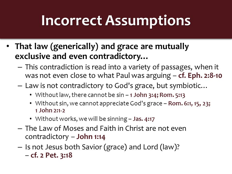 Incorrect Assumptions That we are saved by faith or by grace, apart from any works whatsoever...