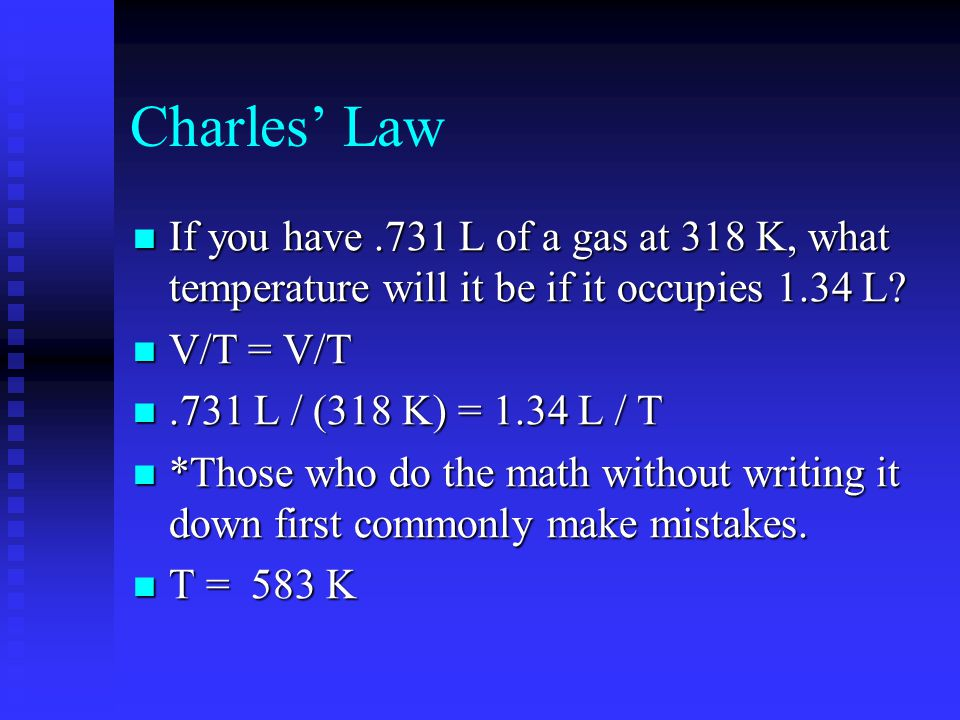 Charles Law If you have.731 L of a gas at 318 K, what temperature will it be if it occupies 1.34 L.