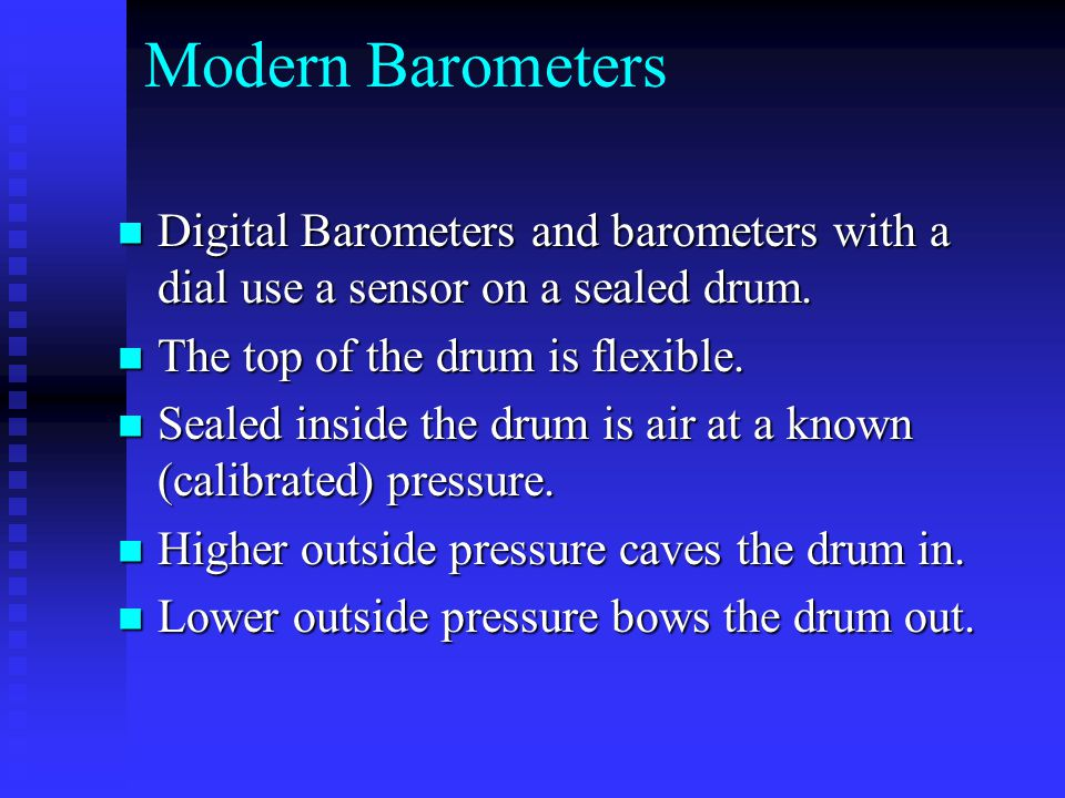 Modern Barometers Digital Barometers and barometers with a dial use a sensor on a sealed drum. Digital Barometers and barometers with a dial use a sen