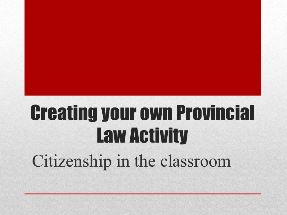 Creating your own Provincial Law Activity Citizenship in the classroom