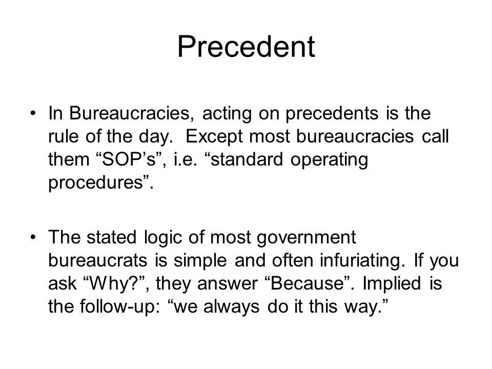 Precedent In Bureaucracies, acting on precedents is the rule of the day.