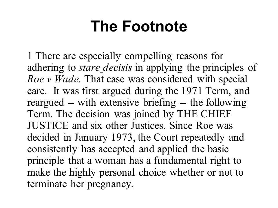The Footnote 1 There are especially compelling reasons for adhering to stare decisis in applying the principles of Roe v Wade. That case was considere