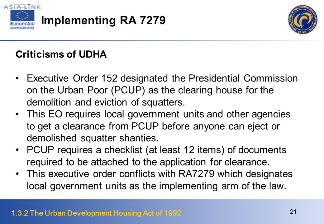 1.3.2 The Urban Development Housing Act of 1992 21 Implementing RA 7279 Criticisms of UDHA Executive Order 152 designated the Presidential Commission