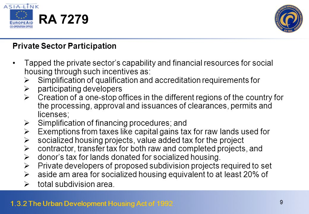 1.3.2 The Urban Development Housing Act of 1992 10 RA 7279 Community Mortgage Program Institutionalized community participation and initiative in the provision of social housing through the Community Mortgage Program (CMP), a major component of the law.