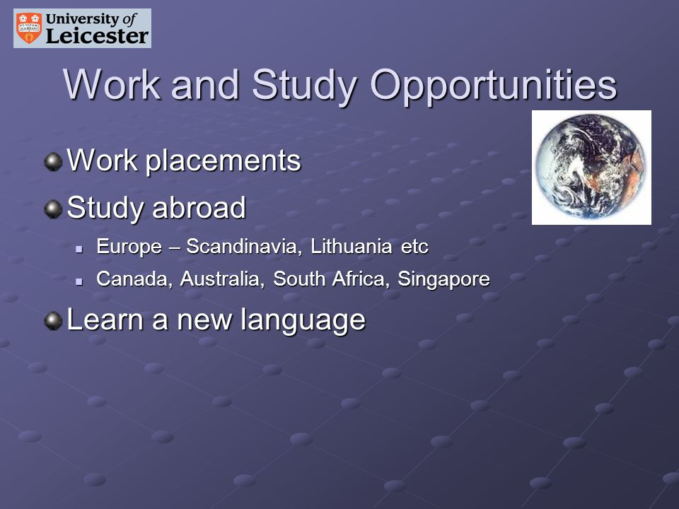 Work and Study Opportunities Work placements Study abroad Europe – Scandinavia, Lithuania etc Europe – Scandinavia, Lithuania etc Canada, Australia, S