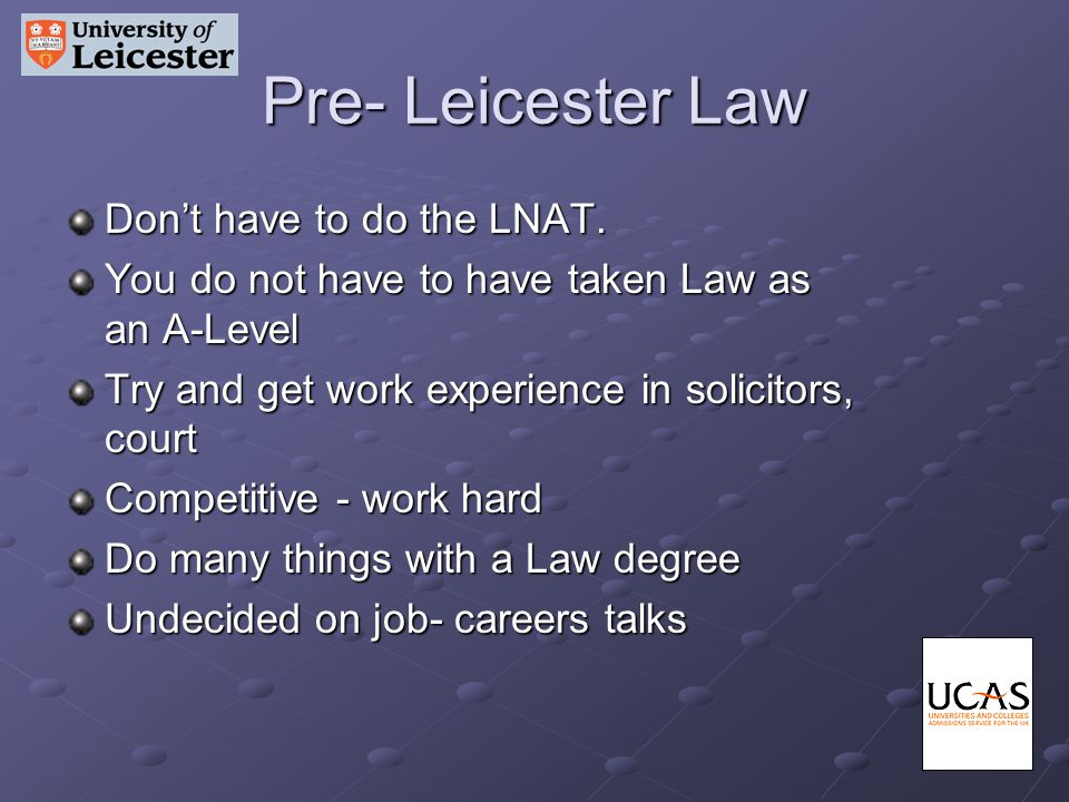 Pre- Leicester Law Dont have to do the LNAT.
