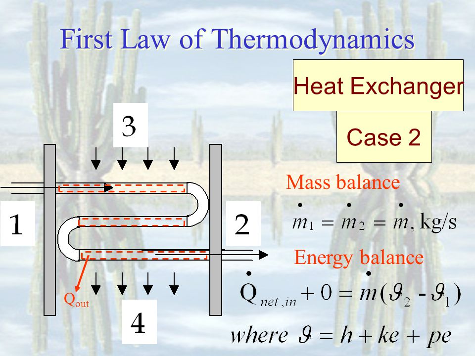 First Law of Thermodynamics Heat Exchanger Case 2 Q out Energy balance Mass balance