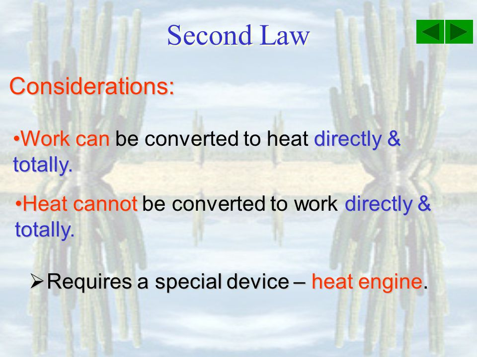 Second Law Considerations: Requires Requires a special device – heat engine.