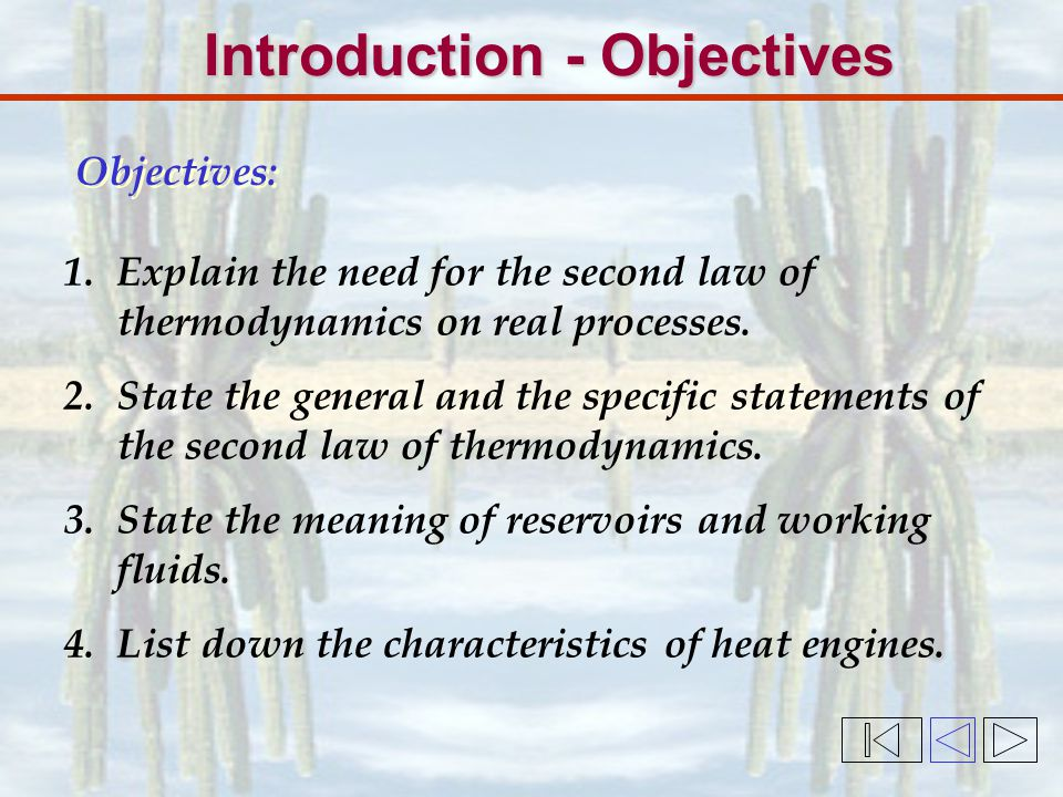 Introduction - Objectives 1.Explain the need for the second law of thermodynamics on real processes.