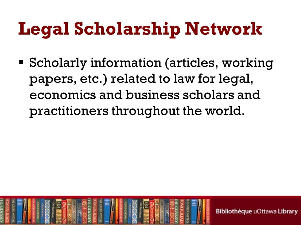 Legal Scholarship Network Scholarly information (articles, working papers, etc.) related to law for legal, economics and business scholars and practitioners throughout the world.