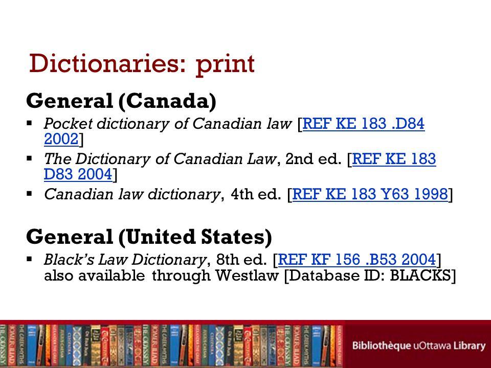 Dictionaries: print General (Canada) Pocket dictionary of Canadian law [REF KE 183.D84 2002]REF KE 183.D84 2002 The Dictionary of Canadian Law, 2nd ed