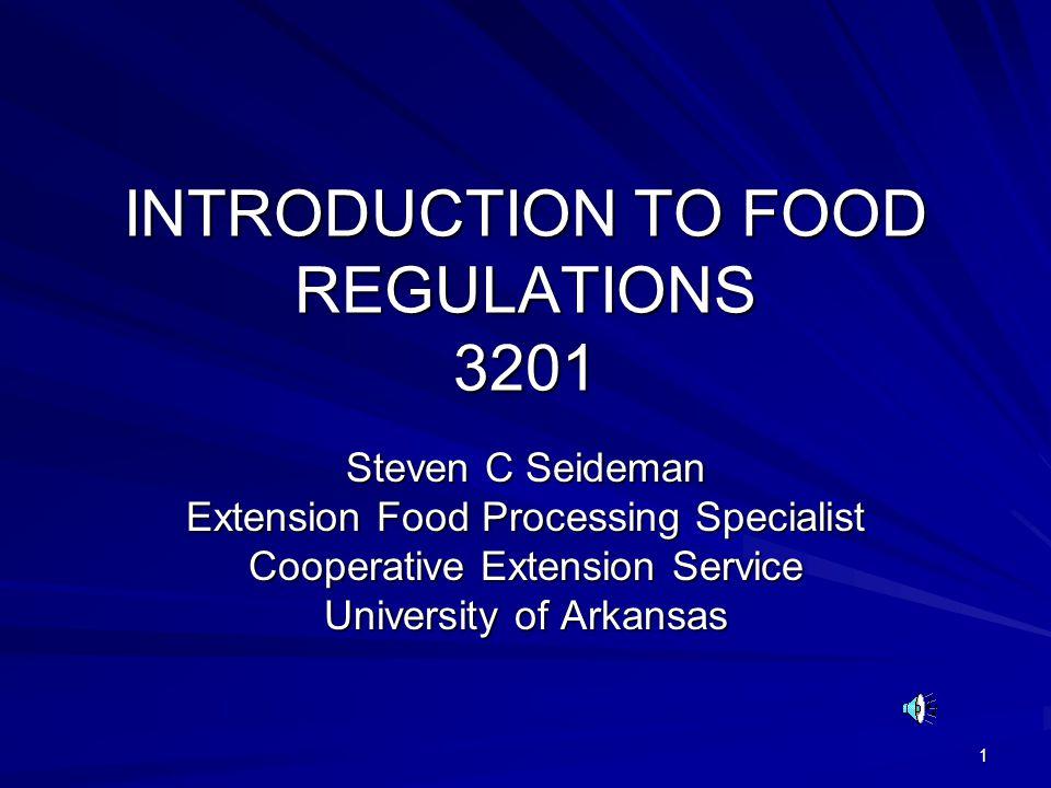 1 INTRODUCTION TO FOOD REGULATIONS 3201 Steven C Seideman Extension Food Processing Specialist Cooperative Extension Service University of Arkansas