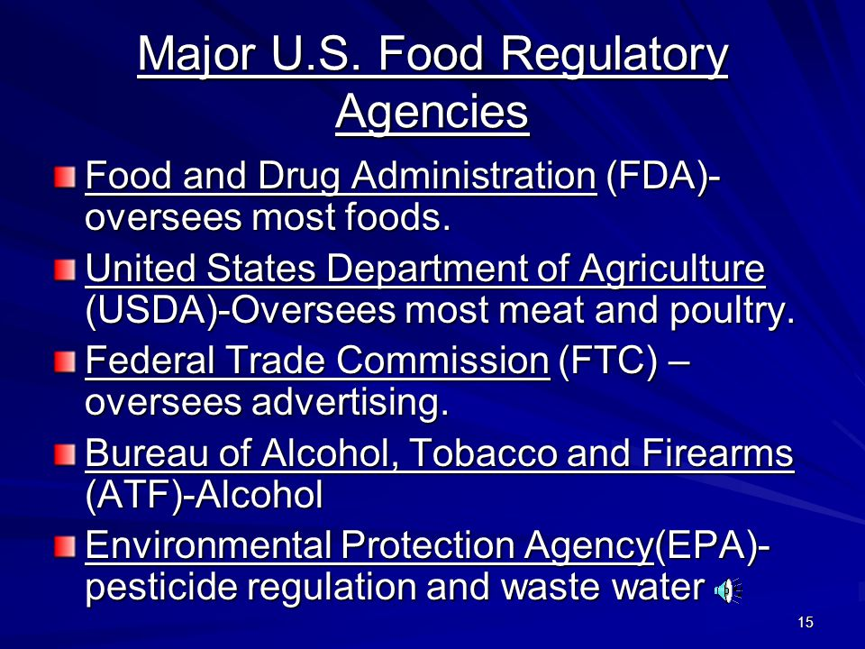 15 Major U.S. Food Regulatory Agencies Food and Drug Administration (FDA)- oversees most foods. United States Department of Agriculture (USDA)-Oversee