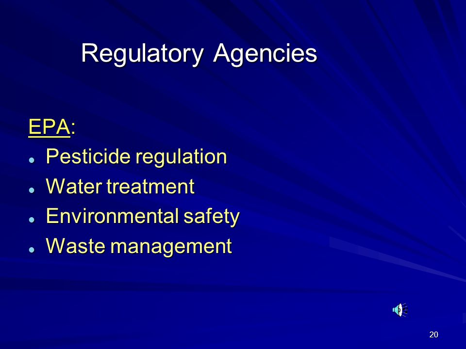 20 Regulatory Agencies EPA: l Pesticide regulation l Water treatment l Environmental safety l Waste management