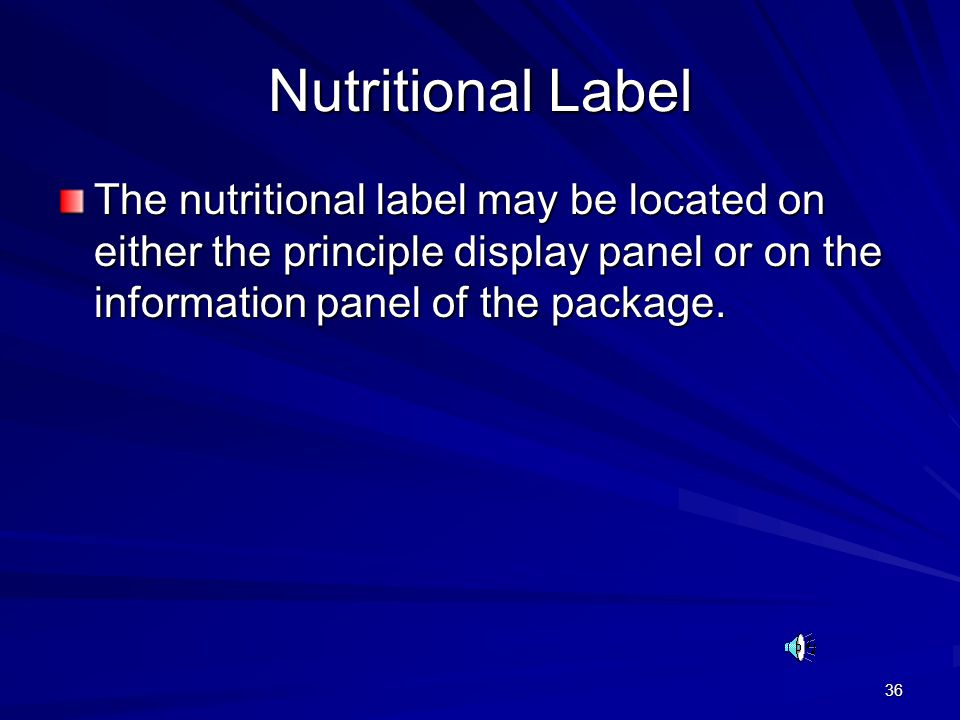 36 Nutritional Label The nutritional label may be located on either the principle display panel or on the information panel of the package.