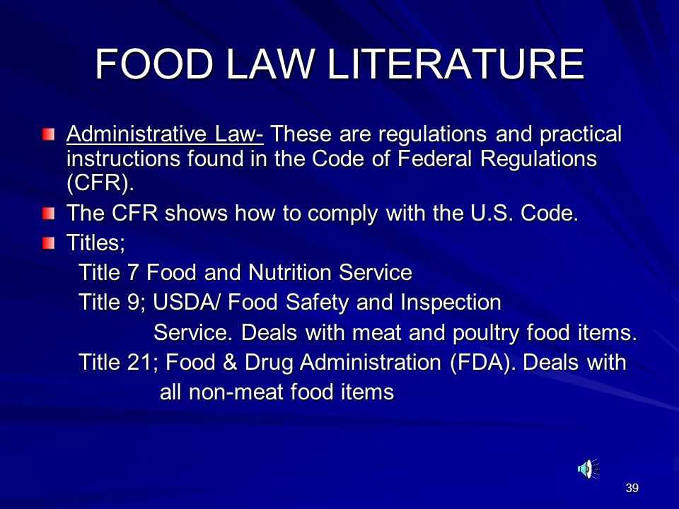 39 FOOD LAW LITERATURE Administrative Law- These are regulations and practical instructions found in the Code of Federal Regulations (CFR). The CFR sh