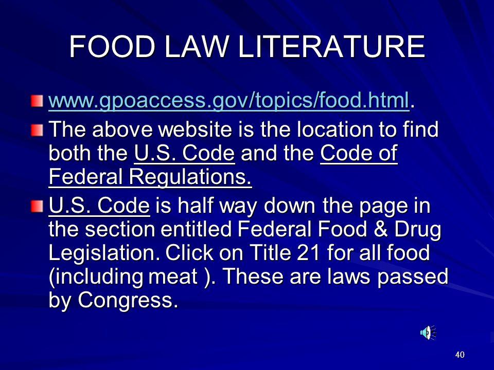 40 FOOD LAW LITERATURE www.gpoaccess.gov/topics/food.htmlwww.gpoaccess.gov/topics/food.html. www.gpoaccess.gov/topics/food.html The above website is t
