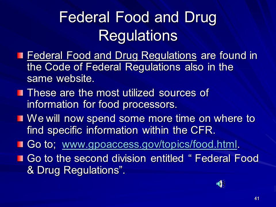 41 Federal Food and Drug Regulations Federal Food and Drug Regulations are found in the Code of Federal Regulations also in the same website. These ar