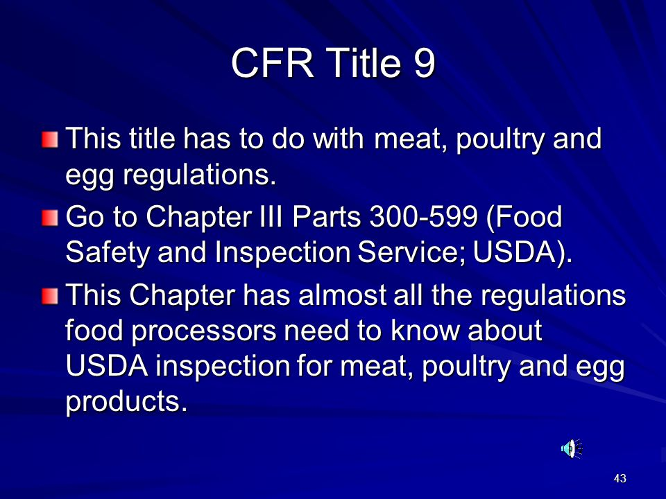 43 CFR Title 9 This title has to do with meat, poultry and egg regulations. Go to Chapter III Parts 300-599 (Food Safety and Inspection Service; USDA)