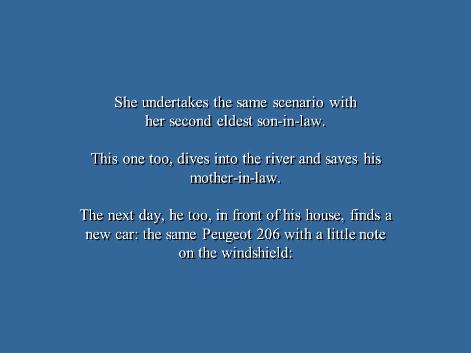 She undertakes the same scenario with her second eldest son-in-law. This one too, dives into the river and saves his mother-in-law. The next day, he t